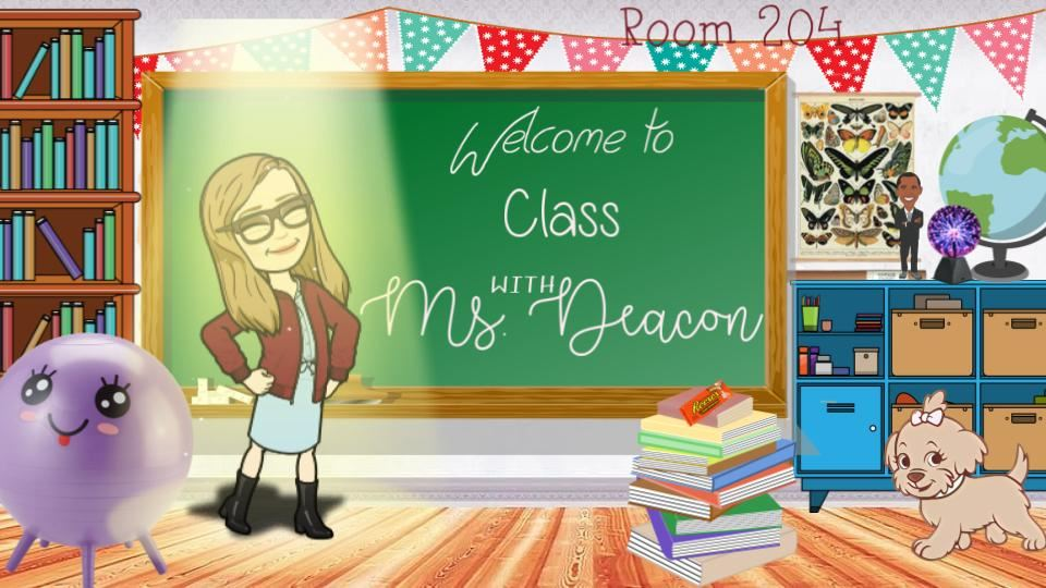 Welcome to Class with Ms. Deacon