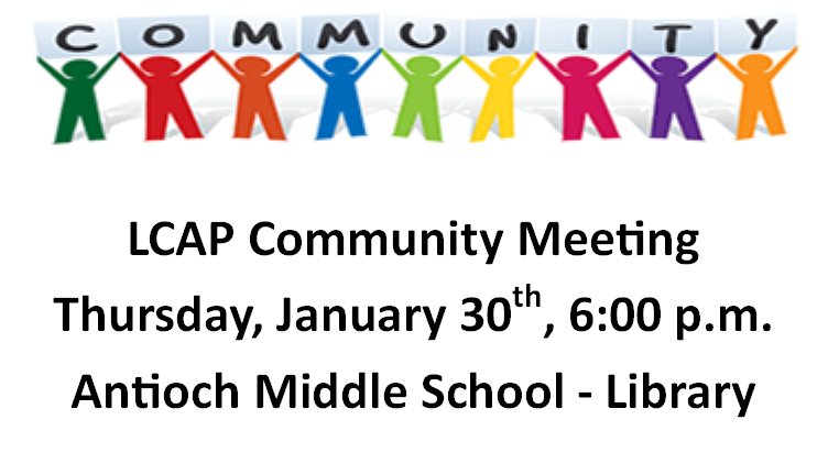 LCAP Community Meeting#2, Antioch Middle School Library, Thursday, January 30, 2020 at 6:00 p.m. - 8:00 p.m.