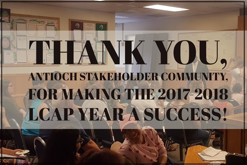 Thank You, Antioch Stakeholder Community for Making the 2017-18 LCAP year a success